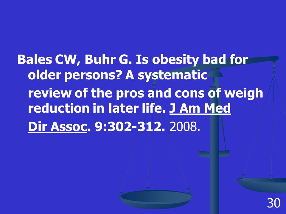 Bales CW, Buhr G. Is obesity bad for older persons.