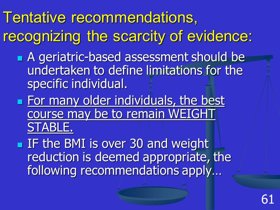 Tentative recommendations, recognizing the scarcity of evidence: A geriatric-based assessment should be undertaken to define limitations for the specific individual.