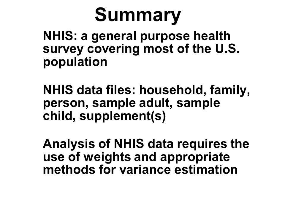 Summary NHIS: a general purpose health survey covering most of the U.S.