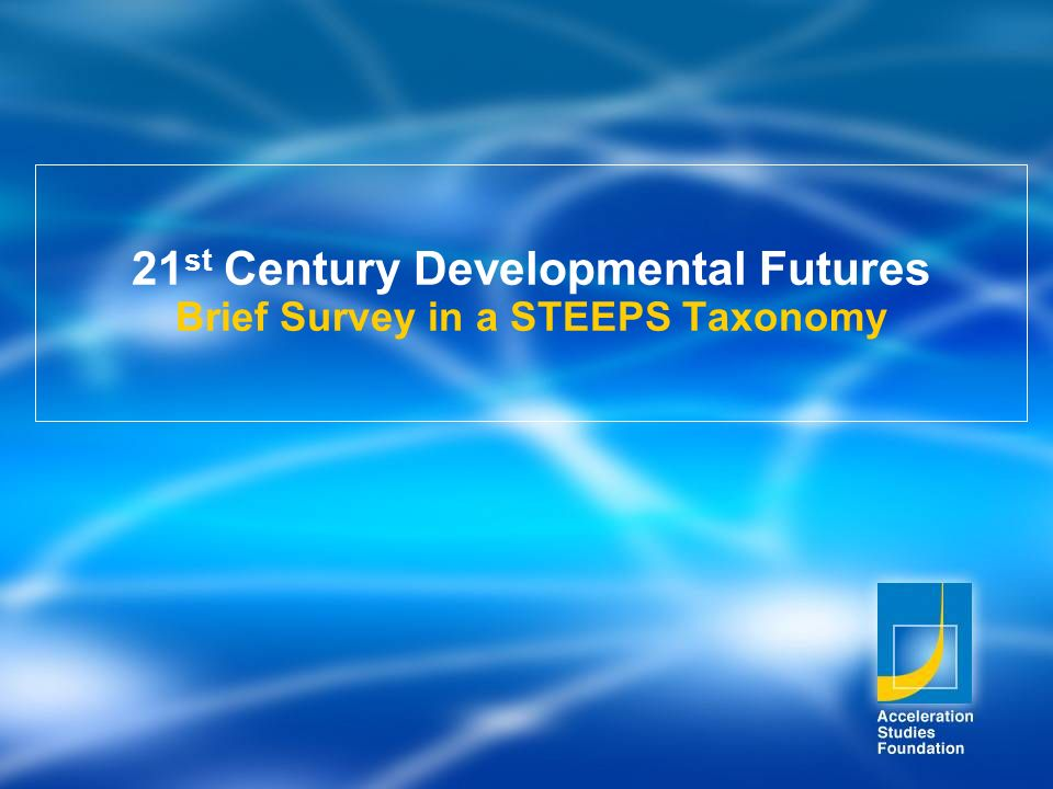 21 st Century Developmental Futures Brief Survey in a STEEPS Taxonomy