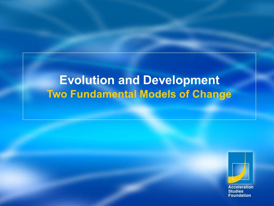 Evolution and Development Two Fundamental Models of Change