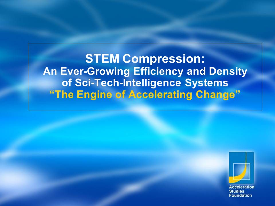 STEM Compression: An Ever-Growing Efficiency and Density of Sci-Tech-Intelligence Systems The Engine of Accelerating Change