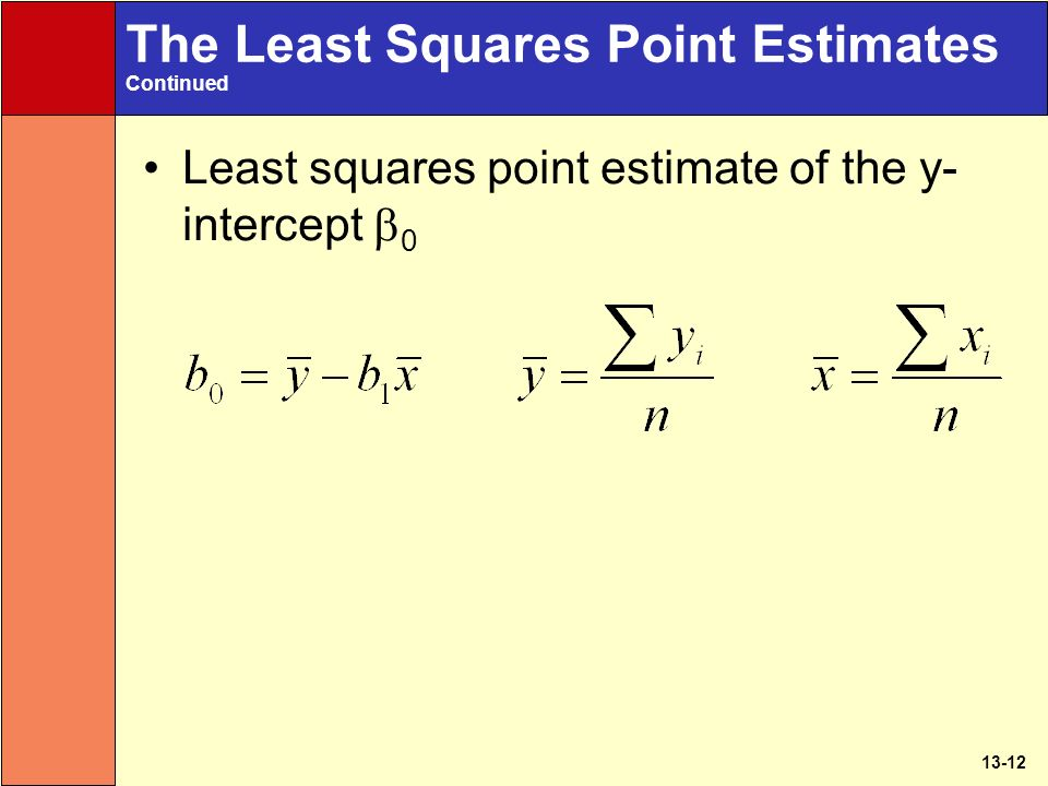 13-12 The Least Squares Point Estimates Continued Least squares point estimate of the y- intercept  0