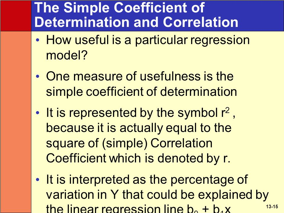 13-15 The Simple Coefficient of Determination and Correlation How useful is a particular regression model.