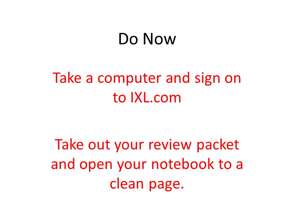 Do Now Take a computer and sign on to IXL.com Take out your review ...