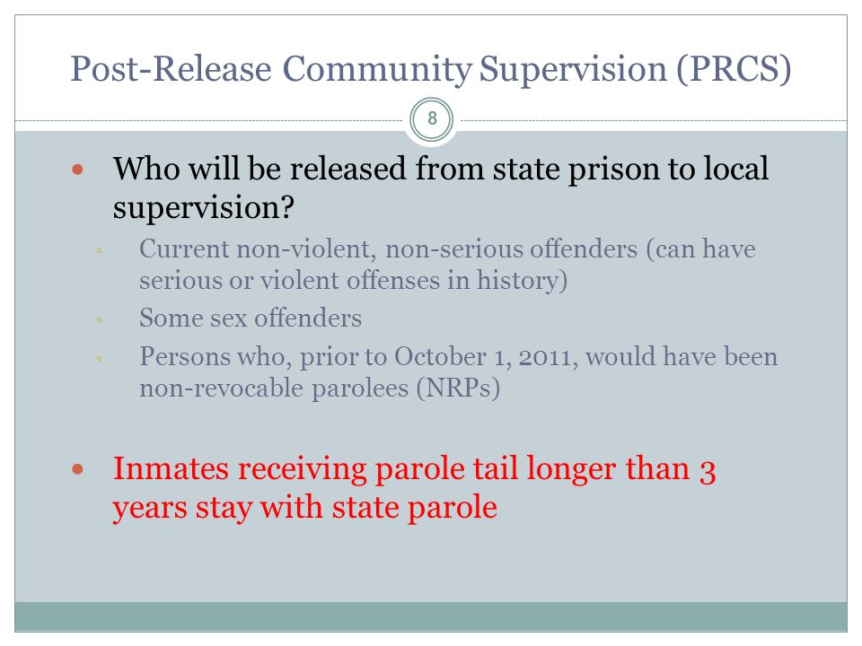 Post-Release Community Supervision (PRCS) 8 Who will be released from state prison to local supervision.