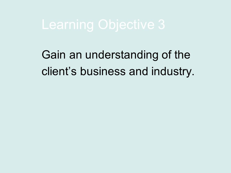 Learning Objective 3 Gain an understanding of the client's business and industry.