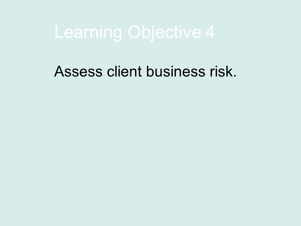 Learning Objective 4 Assess client business risk.