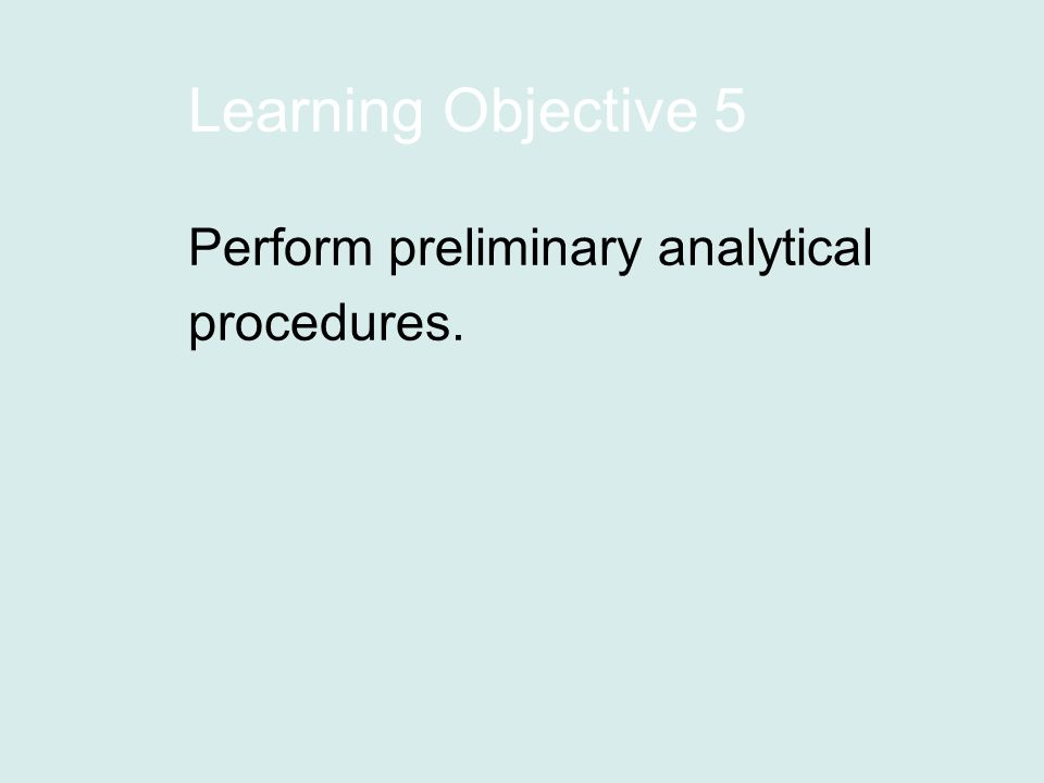 Learning Objective 5 Perform preliminary analytical procedures.
