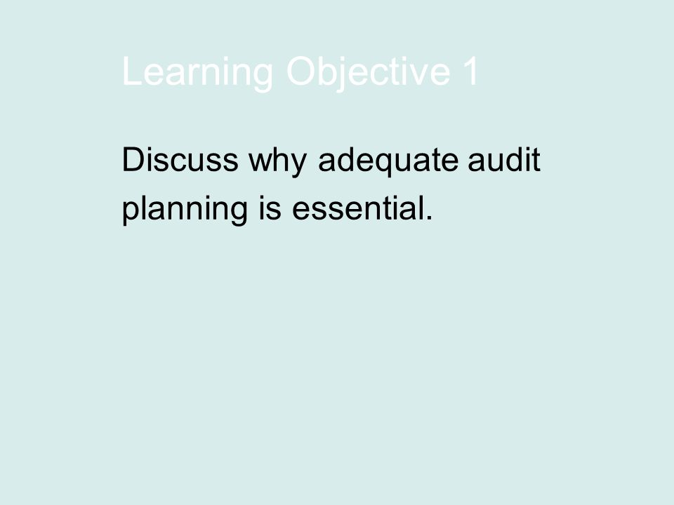 Learning Objective 1 Discuss why adequate audit planning is essential.