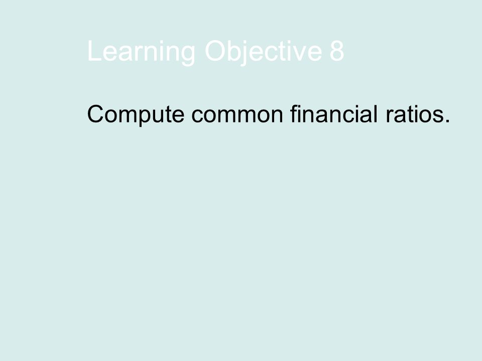 Learning Objective 8 Compute common financial ratios.