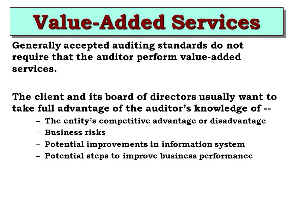 Generally accepted auditing standards do not require that the auditor perform value-added services.