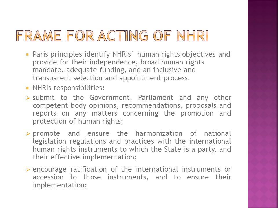  Paris principles identify NHRIs´ human rights objectives and provide for their independence, broad human rights mandate, adequate funding, and an inclusive and transparent selection and appointment process.