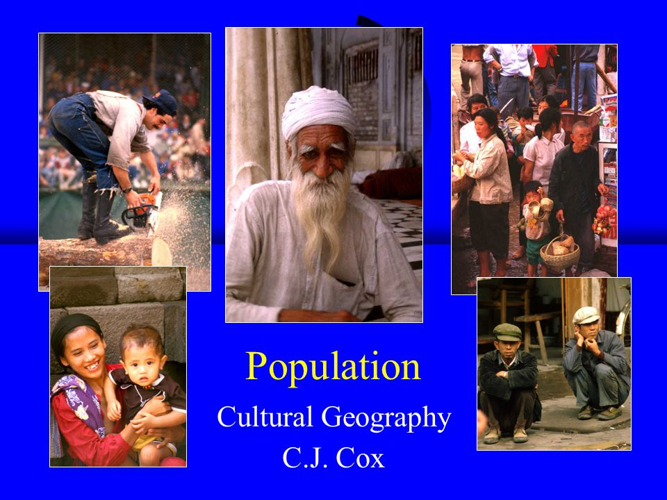 Population Cultural Geography C.J. Cox
