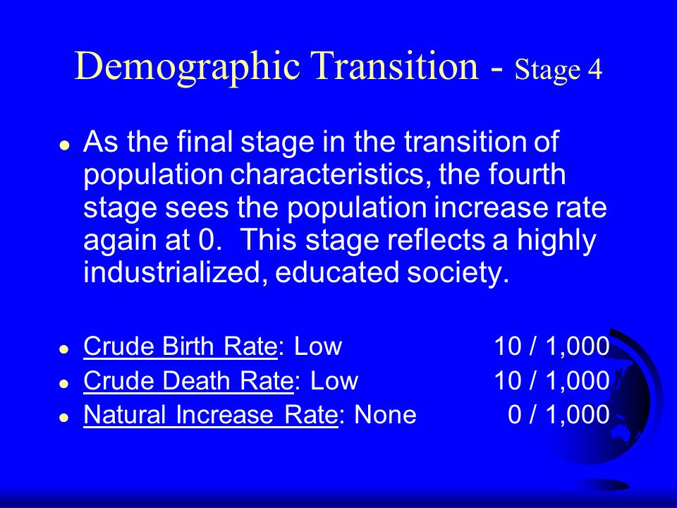 Demographic Transition - Stage 4 ● As the final stage in the transition of population characteristics, the fourth stage sees the population increase rate again at 0.
