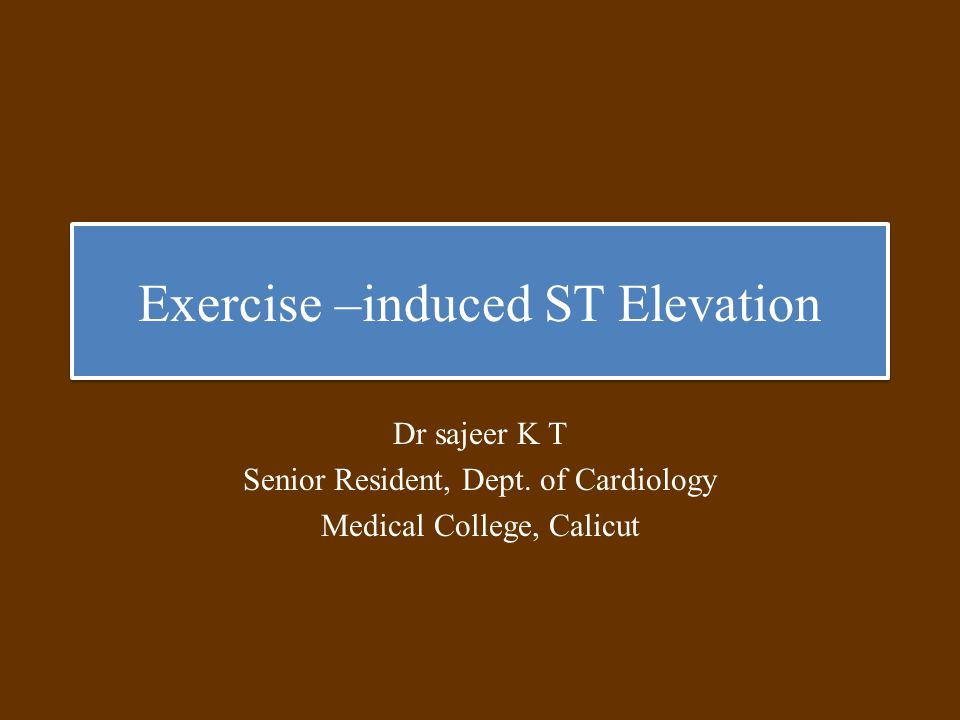 Exercise –induced ST Elevation Dr sajeer K T Senior Resident, Dept.