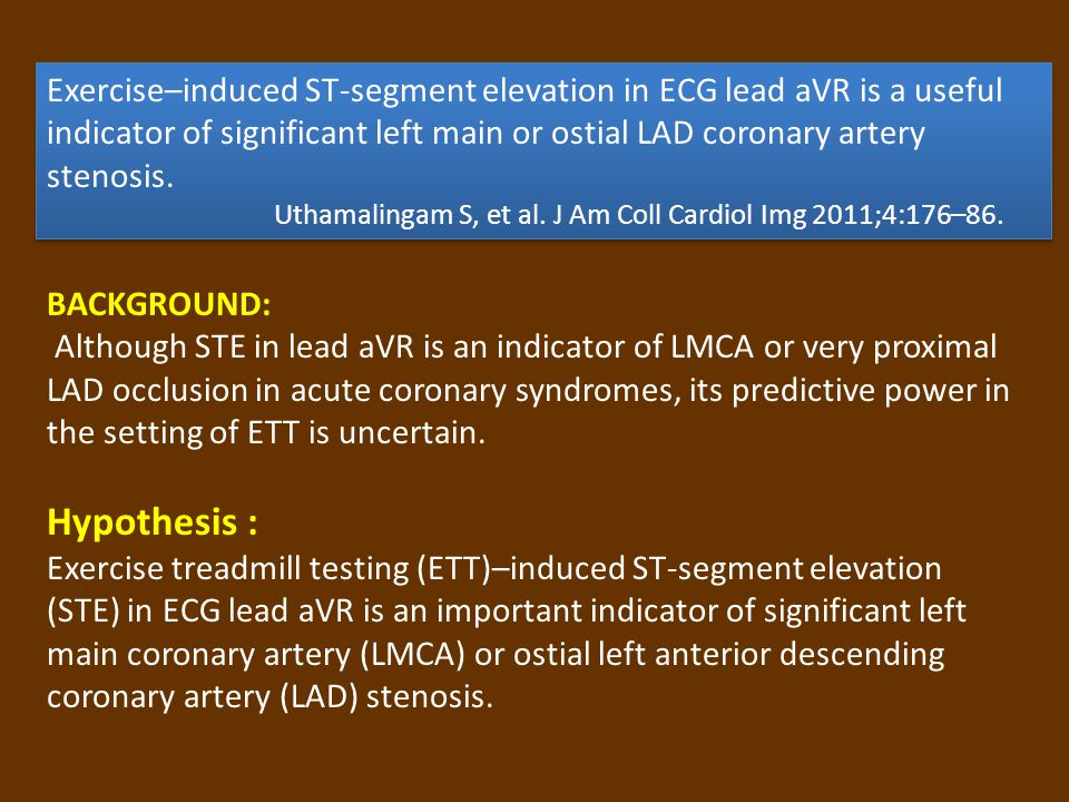 Exercise–induced ST-segment elevation in ECG lead aVR is a useful indicator of significant left main or ostial LAD coronary artery stenosis.