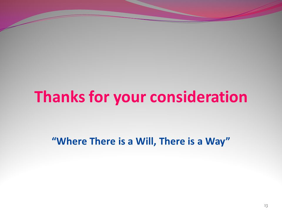 Thanks for your consideration Where There is a Will, There is a Way 13