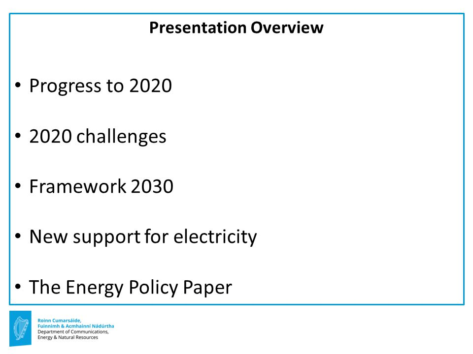 Presentation Overview Progress to challenges Framework 2030 New support for electricity The Energy Policy Paper