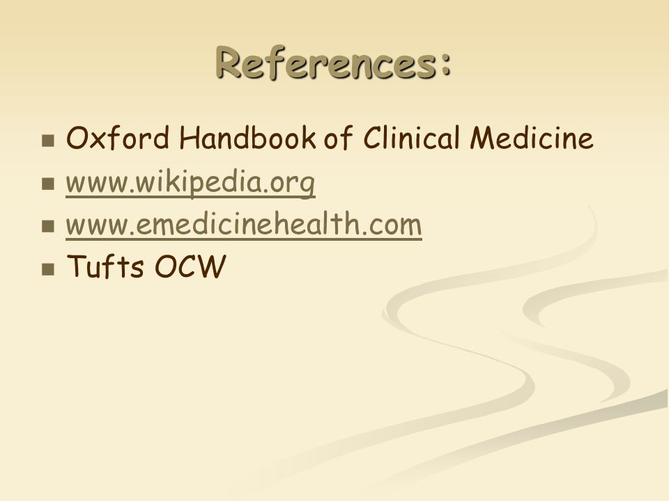 References: Oxford Handbook of Clinical Medicine     Tufts OCW