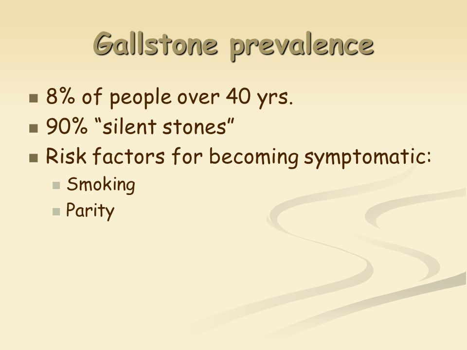 Gallstone prevalence 8% of people over 40 yrs.