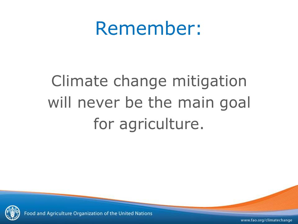 Remember: Climate change mitigation will never be the main goal for agriculture.