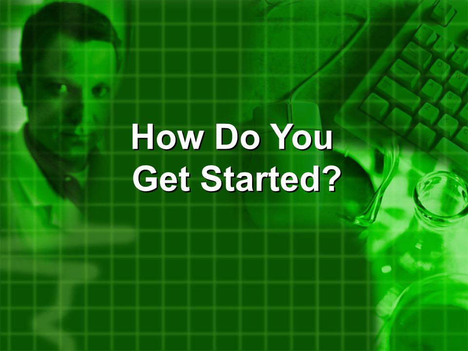 How Do You Get Started How Do You Get Started