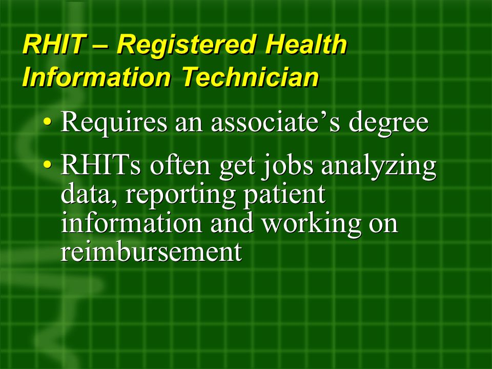 Requires an associate's degree RHITs often get jobs analyzing data, reporting patient information and working on reimbursement Requires an associate's degree RHITs often get jobs analyzing data, reporting patient information and working on reimbursement RHIT – Registered Health Information Technician
