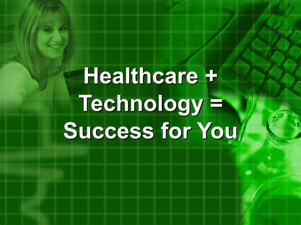 Healthcare + Technology = Success for You