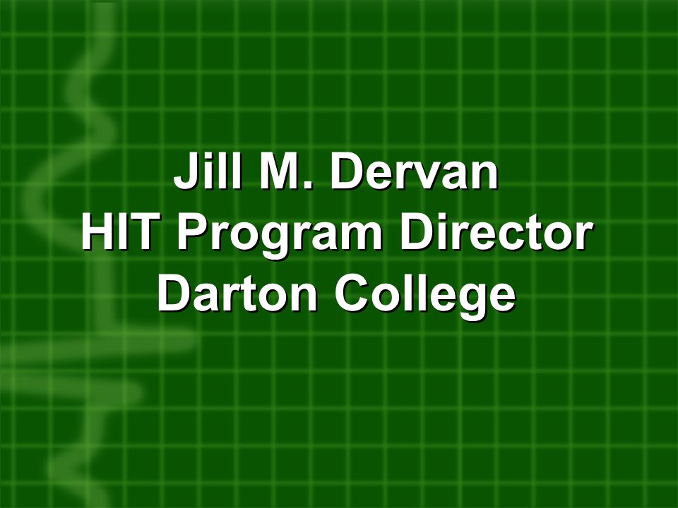 Jill M. Dervan HIT Program Director Darton College Jill M.