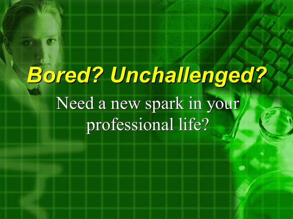 Bored Unchallenged Need a new spark in your professional life