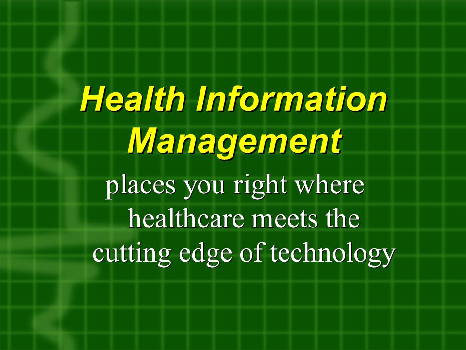 Health Information Management places you right where healthcare meets the cutting edge of technology