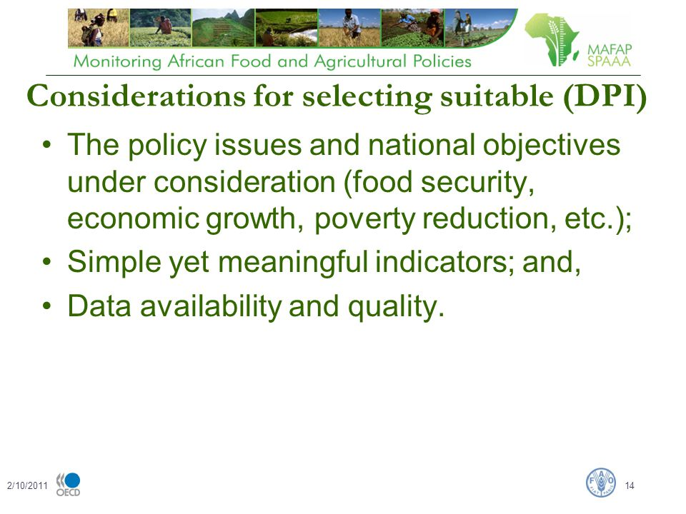 Considerations for selecting suitable (DPI) The policy issues and national objectives under consideration (food security, economic growth, poverty reduction, etc.); Simple yet meaningful indicators; and, Data availability and quality.
