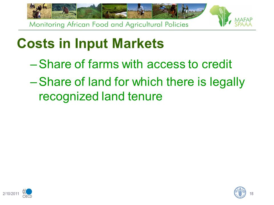 Costs in Input Markets –Share of farms with access to credit –Share of land for which there is legally recognized land tenure 2/10/201118