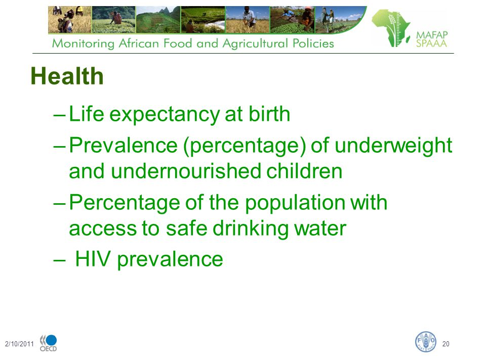 Health –Life expectancy at birth –Prevalence (percentage) of underweight and undernourished children –Percentage of the population with access to safe drinking water – HIV prevalence 2/10/201120
