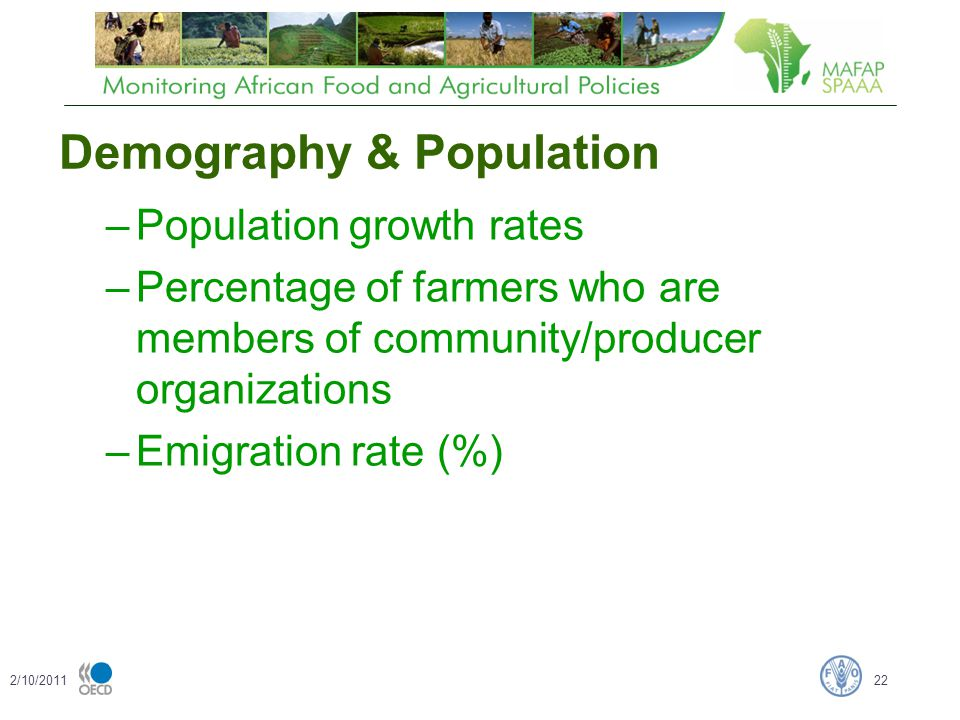 Demography & Population –Population growth rates –Percentage of farmers who are members of community/producer organizations –Emigration rate (%) 2/10/201122
