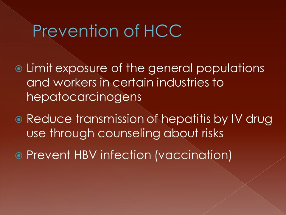  Limit exposure of the general populations and workers in certain industries to hepatocarcinogens  Reduce transmission of hepatitis by IV drug use through counseling about risks  Prevent HBV infection (vaccination)