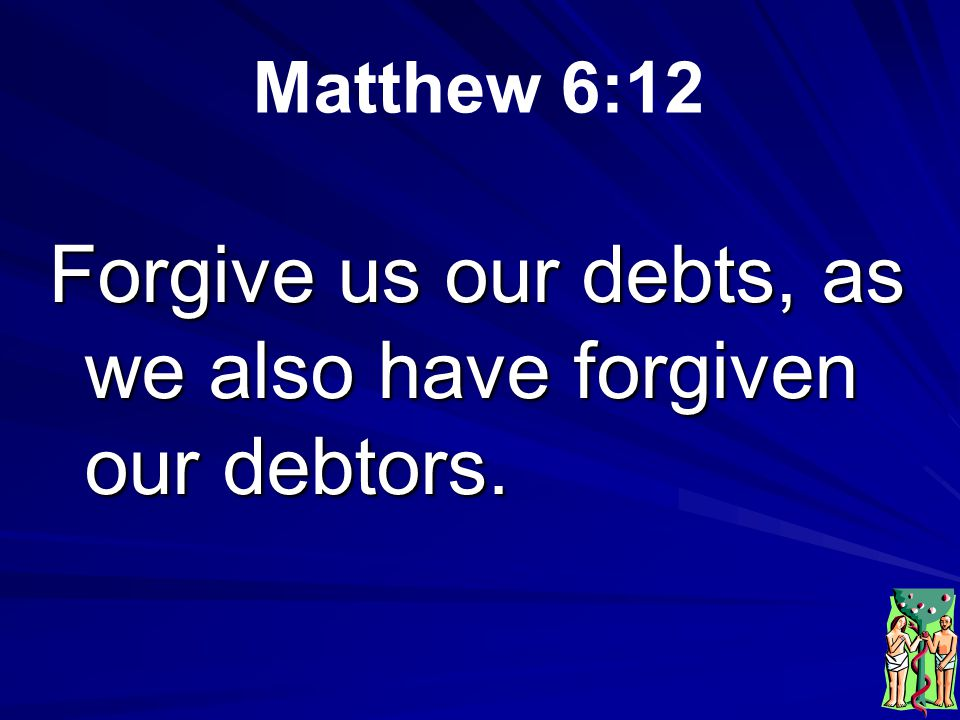 The Fifth Petition of the Lord's Prayer What are we asking