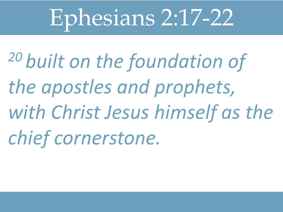 Ephesians 2: built on the foundation of the apostles and prophets, with Christ Jesus himself as the chief cornerstone.