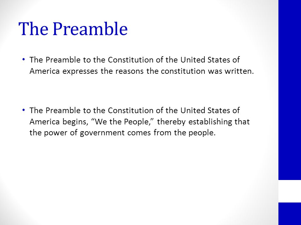 The Preamble The Preamble to the Constitution of the United States of America expresses the reasons the constitution was written.