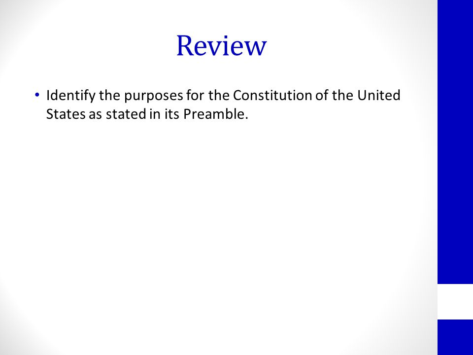 Review Identify the purposes for the Constitution of the United States as stated in its Preamble.