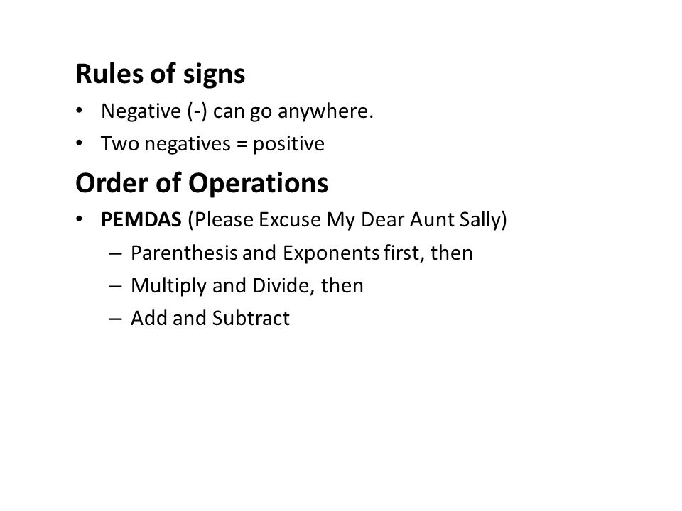Rules of signs Negative (-) can go anywhere.
