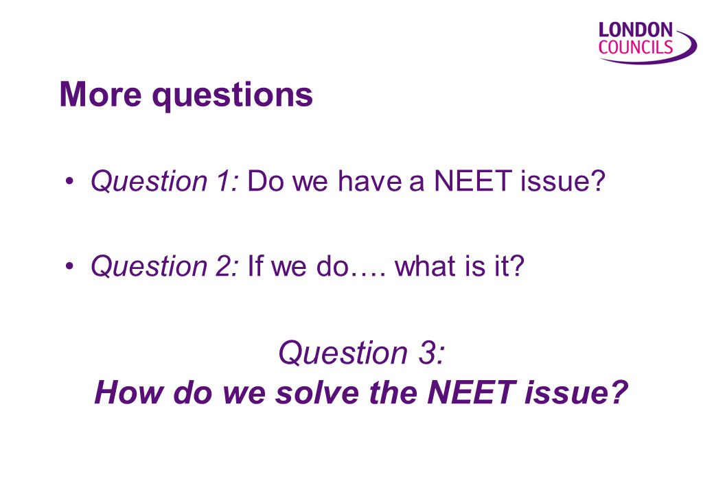 Question 1: Do we have a NEET issue. Question 2: If we do….