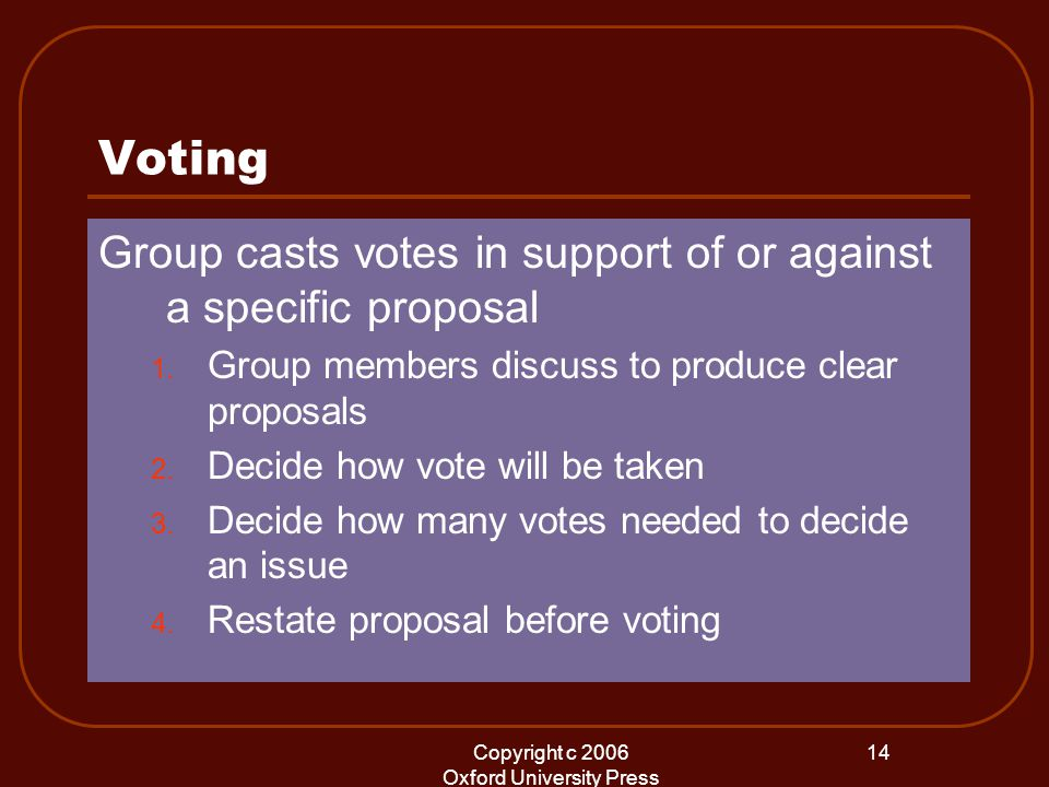 Copyright c 2006 Oxford University Press 14 Voting Group casts votes in support of or against a specific proposal 1.