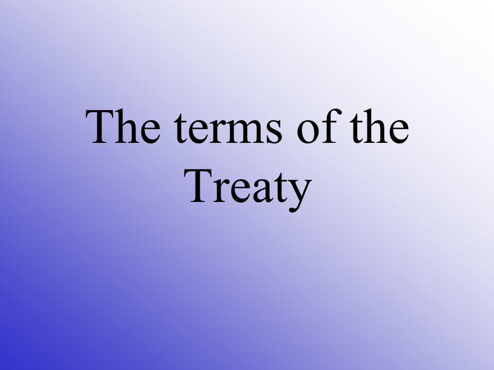 The terms of the Treaty