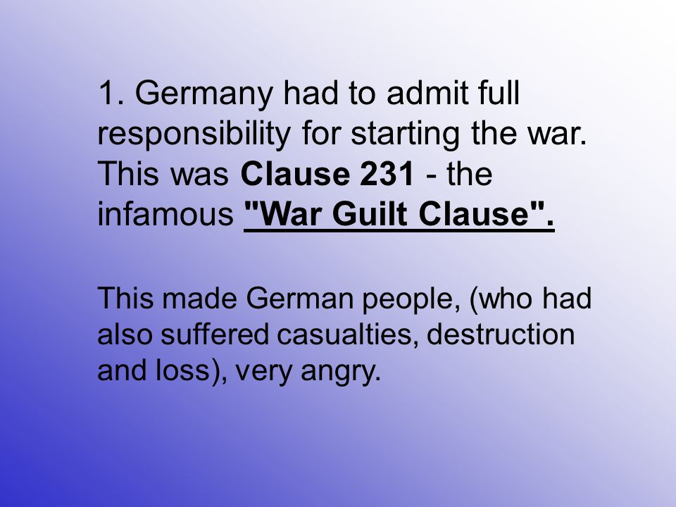 1. Germany had to admit full responsibility for starting the war.