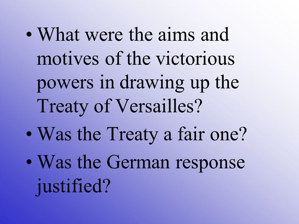 What were the aims and motives of the victorious powers in drawing up the Treaty of Versailles.