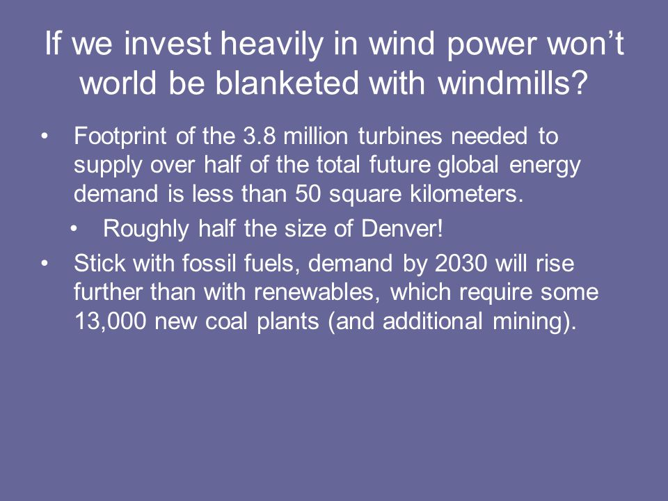 If we invest heavily in wind power won't world be blanketed with windmills.