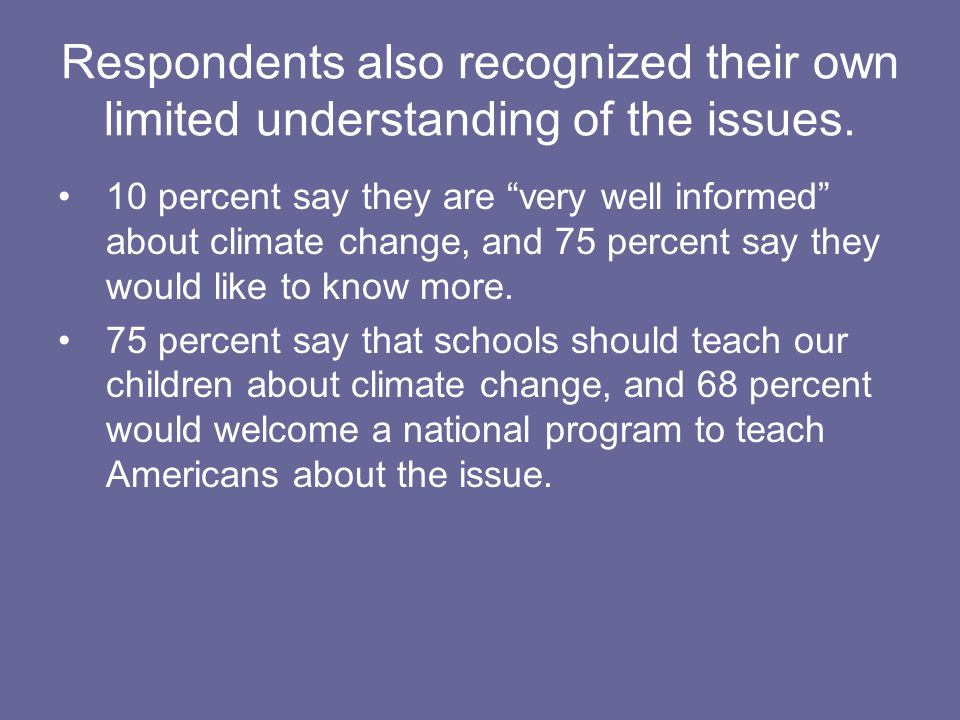Respondents also recognized their own limited understanding of the issues.