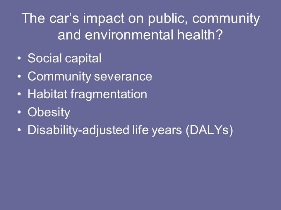 The car's impact on public, community and environmental health.